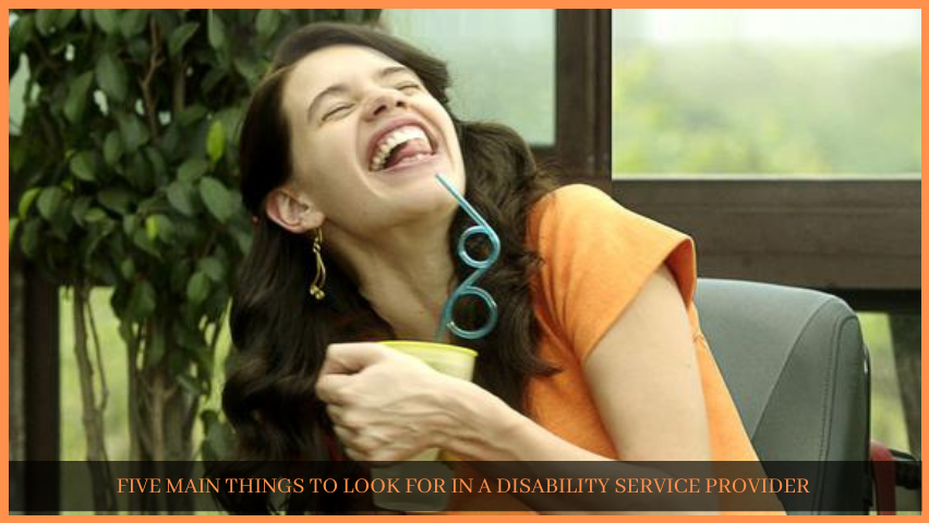 Read more about the article FIVE MAIN THINGS TO LOOK FOR IN A DISABILITY SERVICE PROVIDER
