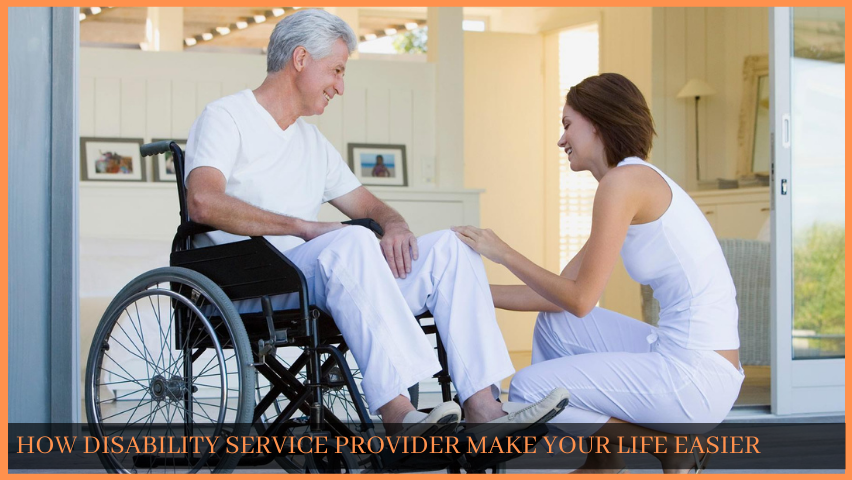 You are currently viewing HOW DISABILITY SERVICE PROVIDER MAKE YOUR LIFE EASIER