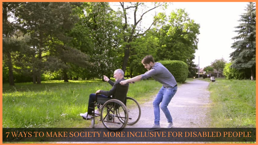 You are currently viewing 7 WAYS TO MAKE SOCIETY MORE INCLUSIVE FOR DISABLED PEOPLE