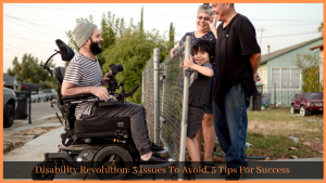 Read more about the article Disability Revolution: 3 Issues To Avoid, 5 Tips For Success