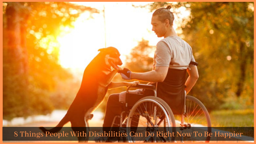 8 Things People With Disabilities Can Do Right Now To Be Happier