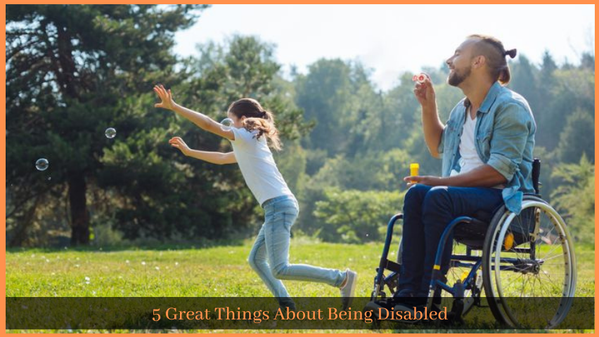 You are currently viewing 5 Great Things About  Being Disabled