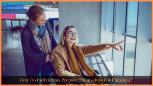 Read more about the article How Do Individuals Prepare Themselves For Planning?