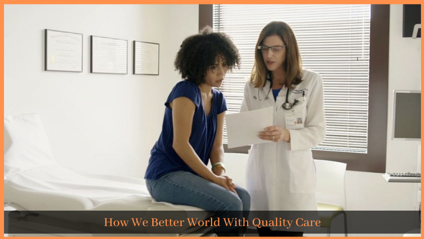 How We Better World With Quality Care