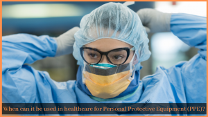 When can it be used in healthcare for Personal Protective Equipment (PPE)?