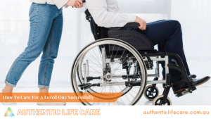 Read more about the article How To Care For A Loved One Successfully