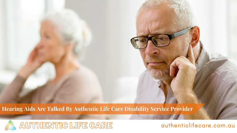 Hearing Aids Are Talked By Authentic Life Care Disability Service Provider