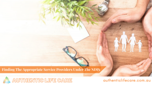 Read more about the article Finding The Appropriate Service Providers Under The NDIS