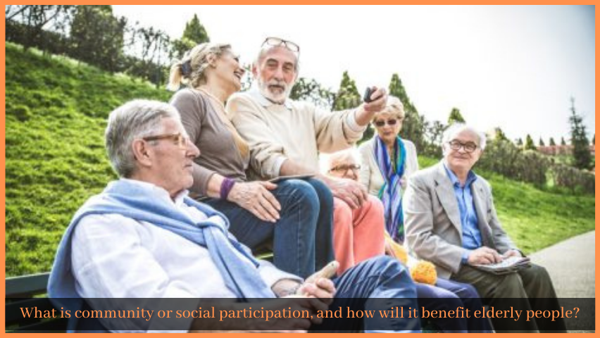 Read more about the article What is community or social participation, and how will it benefit elderly people?