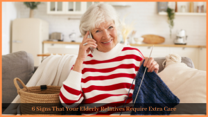 Read more about the article 6 Signs That Your Elderly Relatives Require Extra Care