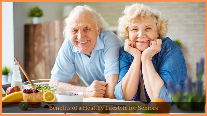 You are currently viewing Benefits of a Healthy Lifestyle for Seniors
