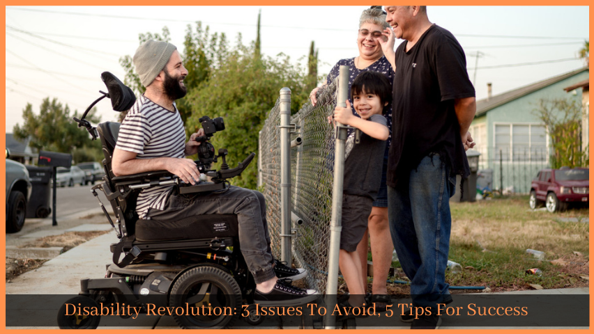 Disability Revolution: 3 Issues To Avoid, 5 Tips For Success