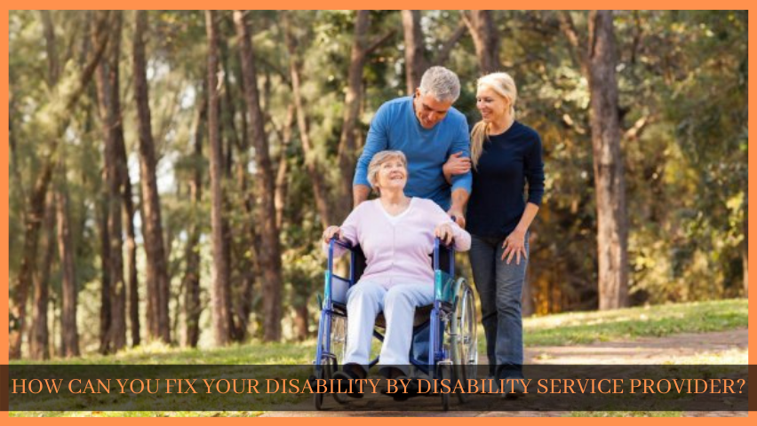 HOW CAN YOU FIX YOUR DISABILITY BY DISABILITY SERVICE PROVIDER?