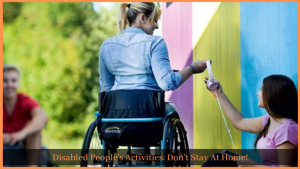 Disabled People's Activities: Don't Stay At Home!