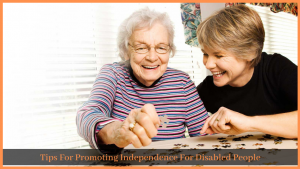 Tips For Promoting Independence For Disabled People