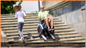 How To Develop Confidence And Self-Control In Disabled People.