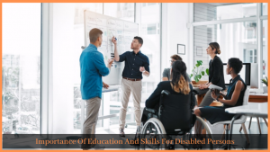 Importance Of Education And Skills For Disabled Persons