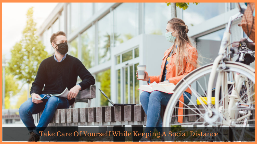 Take Care Of Yourself While Keeping A Social Distance