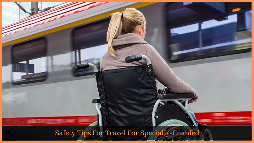 Safety Tips For Travel For Specially-Enabled