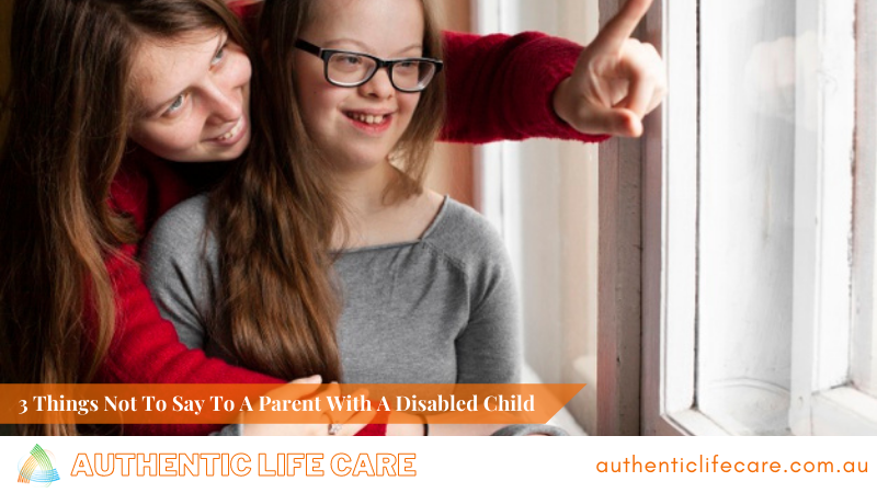 3 Things Not To Say To A Parent With A Disabled Child