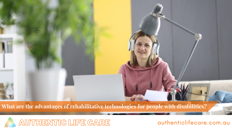What are the advantages of rehabilitative technologies for people with disabilities?
